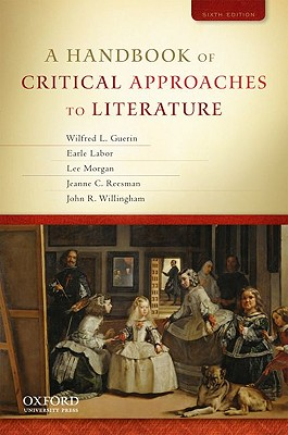 A Handbook of Critical Approaches to Literature By Guerin, Wilfred L./ Labor, Earle/ Morgan, Lee/ Reesman, Jeanne C./ Willingham, John R.